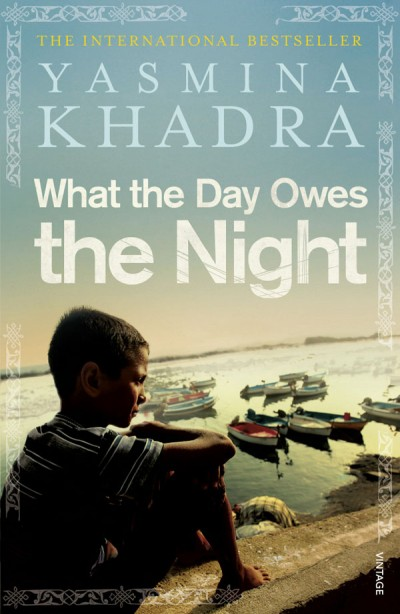 """""""What the Day Owes the Night"""" by Yasmina Khadra"""