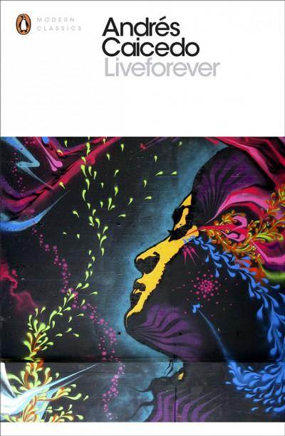 Liveforever (¡Qué viva la música!) by Andrés Caicedo